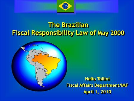 The Brazilian Fiscal Responsibility Law of May 2000 The Brazilian Fiscal Responsibility Law of May 2000 Helio Tollini Fiscal Affairs Department/IMF April.
