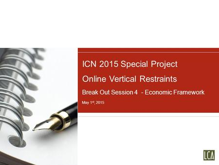 ICN 2015 Special Project Online Vertical Restraints Break Out Session 4 - Economic Framework May 1 st, 2015.