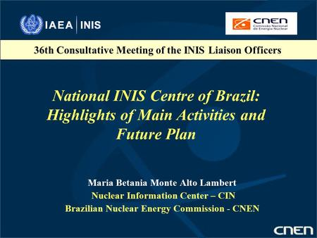 National INIS Centre of Brazil: Highlights of Main Activities and Future Plan Maria Betania Monte Alto Lambert Nuclear Information Center – CIN Brazilian.