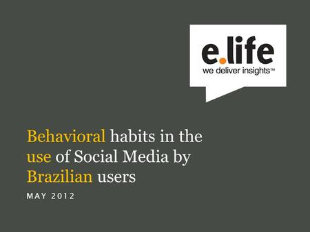 Behavioral habits in the use of Social Media by Brazilian users MAY 2012.