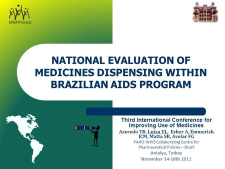 NATIONAL EVALUATION OF MEDICINES DISPENSING WITHIN BRAZILIAN AIDS PROGRAM Third International Conference for Improving Use of Medicines Azeredo TB, Luiza.