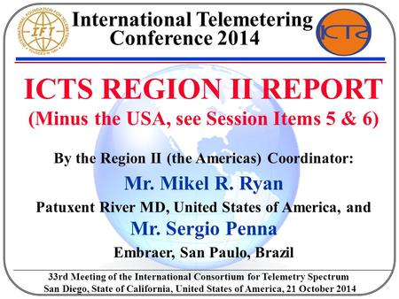 ICTS REGION II REPORT (Minus the USA, see Session Items 5 & 6) By the Region II (the Americas) Coordinator: Mr. Mikel R. Ryan Patuxent River MD, United.