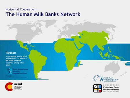 Horizontal Cooperation The Human Milk Banks Network A partnership led by Brazil and Ministries of Health of the Ibero-american countries among other actors.