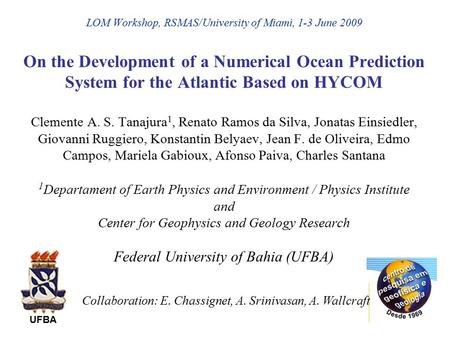 LOM Workshop, RSMAS/University of Miami, 1-3 June 2009 On the Development of a Numerical Ocean Prediction System for the Atlantic Based on HYCOM Clemente.