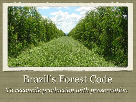 To reconcile production with preservation Brazil's Forest Code.