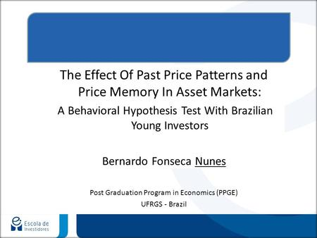 The Effect Of Past Price Patterns and Price Memory In Asset Markets: A Behavioral Hypothesis Test With Brazilian Young Investors Bernardo Fonseca Nunes.