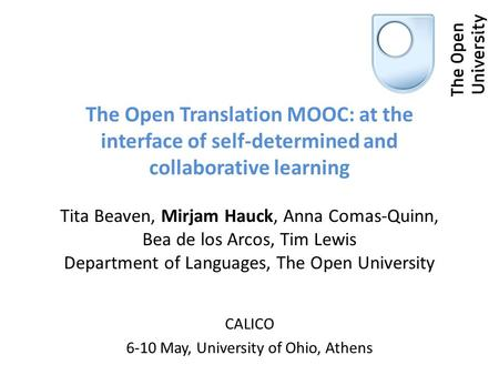The Open Translation MOOC: at the interface of self-determined and collaborative learning Tita Beaven, Mirjam Hauck, Anna Comas-Quinn, Bea de los Arcos,