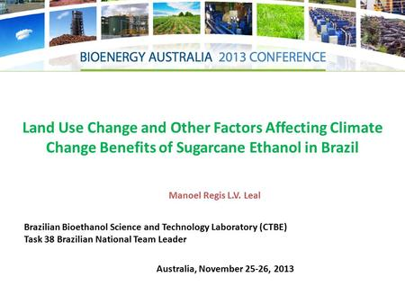 Land Use Change and Other Factors Affecting Climate Change Benefits of Sugarcane Ethanol in Brazil Brazilian Bioethanol Science and Technology Laboratory.