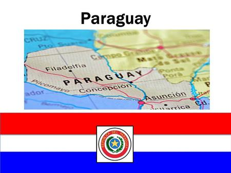 Paraguay. Politics Triple Alliance and Chaco Wars Strong Dictatorship National Identity Dominance of Colorado Party Fernando Lugo – Religious leader –