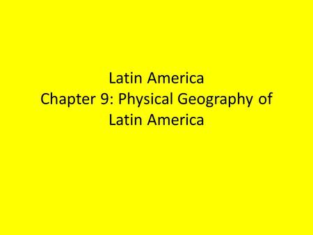 Latin America Chapter 9: Physical Geography of Latin America