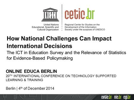 How National Challenges Can Impact International Decisions The ICT in Education Survey and the Relevance of Statistics for Evidence-Based Policymaking.