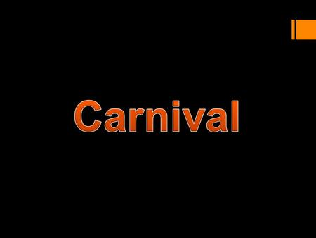 What is Carnival? Carnival is a festive season. Carnival typically involves a public celebration or parade combining some elements of a circus, mask and.