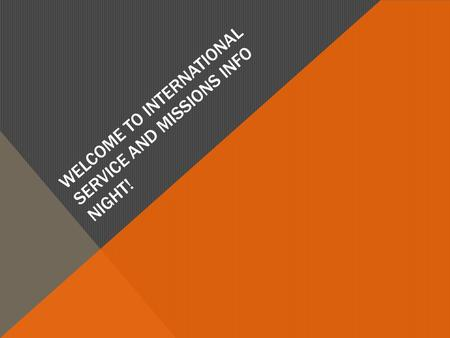 WELCOME TO INTERNATIONAL SERVICE AND MISSIONS INFO NIGHT!