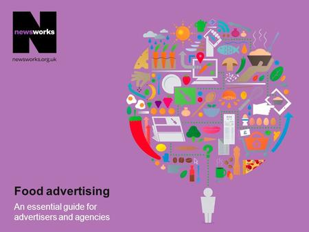 Food advertising An essential guide for advertisers and agencies.