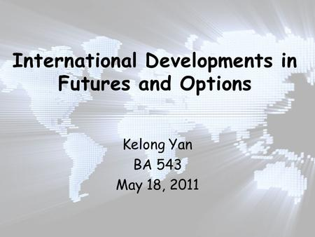 Kelong Yan BA 543 May 18, 2011. Roadmap The Origin Modern Exchange Markets Markets in Developed and Developing Countries – LIFFE – CBOT & CBOE – China.