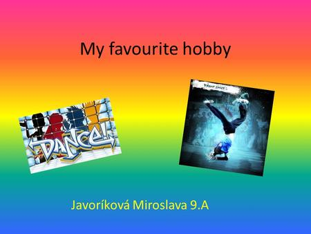My favourite hobby Javoríková Miroslava 9.A. Dance is an art form that generally refers to movement of the body, usually rhythmic and to music, used as.