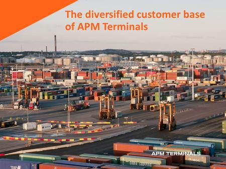 The diversified customer base of APM Terminals.  We currently serve more than 60 container lines across our facilities world-wide.  Our key Client Program.