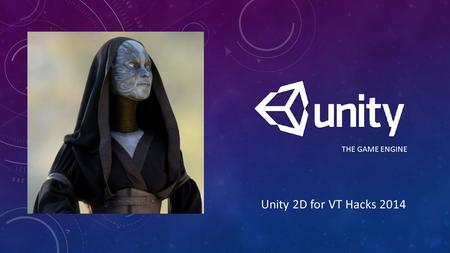 THE GAME ENGINE Unity 2D for VT Hacks 2014. WHO ARE WE? David Crook Technical Evangelist for Microsoft Focus on Game and App Development Communities Background.