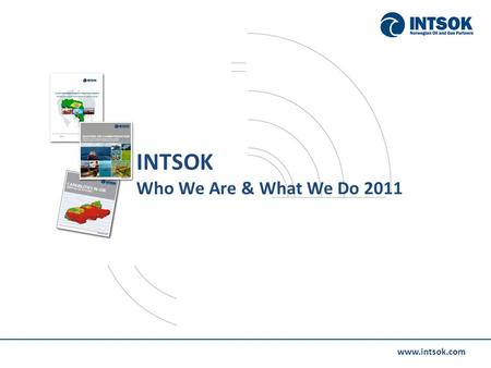Www.intsok.com INTSOK Who We Are & What We Do 2011.