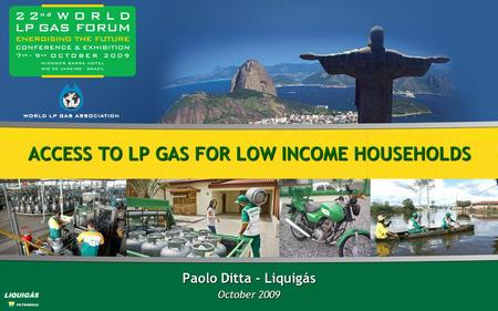 ACCESS TO LP GAS FOR LOW INCOME HOUSEHOLDS Paolo Ditta - Liquigás October 2009.
