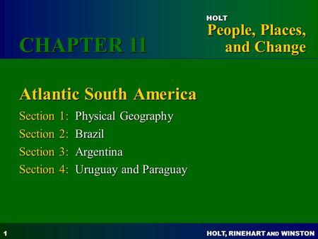 HOLT, RINEHART AND WINSTON People, Places, and Change HOLT 1 Atlantic South America Section 1: Physical Geography Section 2: Brazil Section 3: Argentina.