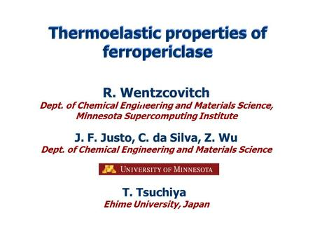 Thermoelastic properties of ferropericlase R. Wentzcovitch Dept. of Chemical Engineering and Materials Science, Minnesota Supercomputing Institute J. F.