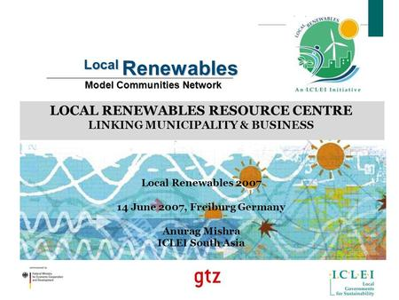 Local Renewables Model Communities Network Local Renewables Model Communities Network LOCAL RENEWABLES RESOURCE CENTRE LINKING MUNICIPALITY & BUSINESS.
