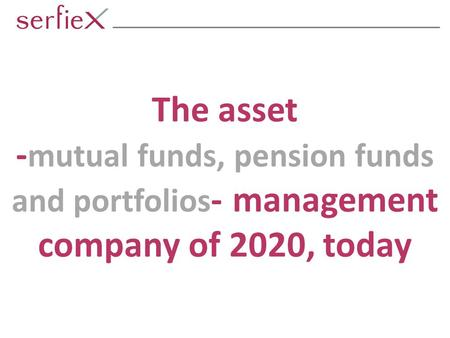 The asset - mutual funds, pension funds and portfolios - management company of 2020, today.