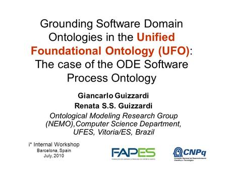 Grounding Software Domain Ontologies in the Unified Foundational Ontology (UFO): The case of the ODE Software Process Ontology Giancarlo Guizzardi Renata.