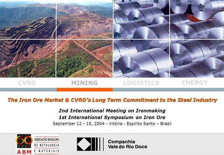 0 0 Ferrous Minerals The Iron Ore Market & CVRD's Long Term Commitment to the Steel Industry MINING LOGISTICSCVRD ENERGY 2nd International Meeting on Ironmaking.