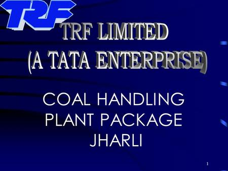TRF LIMITED (A TATA ENTERPRISE) COAL HANDLING PLANT PACKAGE JHARLI.