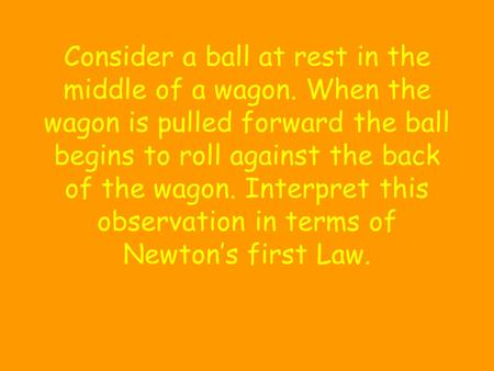 Consider a ball at rest in the middle of a wagon