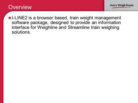 Overview I-LINE2 is a browser based, train weight management software package, designed to provide an information interface for Weighline and Streamline.