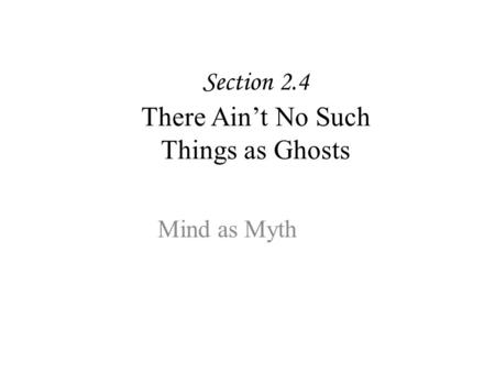 Section 2.4 There Ain't No Such Things as Ghosts Mind as Myth.