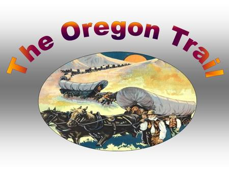 The Oregon Trail was much more than a pathway to the state of Oregon; it was the only practical passageway to the entire western United States. The.