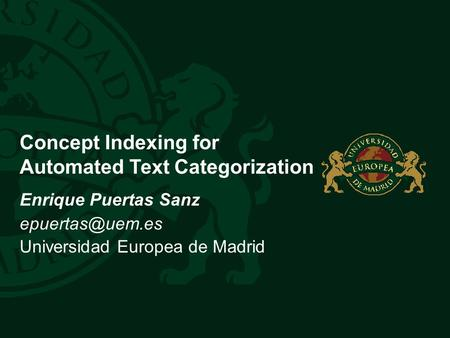 TÍTULO GENÉRICO Concept Indexing for Automated Text Categorization Enrique Puertas Sanz Universidad Europea de Madrid.