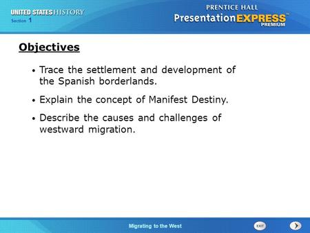 Objectives Trace the settlement and development of the Spanish borderlands. Explain the concept of Manifest Destiny. Describe the causes and challenges.