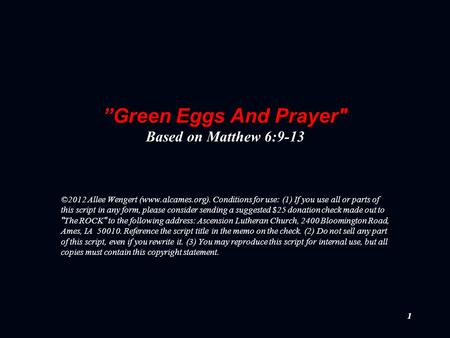 "11 ""Green Eggs And Prayer Based on Matthew 6:9-13 ©2012 Allee Wengert (www.alcames.org). Conditions for use: (1) If you use all or parts of this script."
