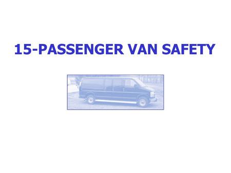 15-PASSENGER VAN SAFETY NATIONAL HIGHWAY TRAFFIC SAFETY ADMINISTRATION Part of U.S. Department of Transportation Established by Highway Safety Act of.