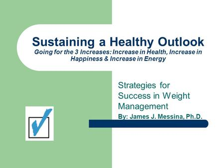 Sustaining a Healthy Outlook Going for the 3 Increases: Increase in Health, Increase in Happiness & Increase in Energy Strategies for Success in Weight.