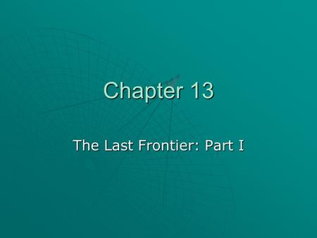 Chapter 13 The Last Frontier: Part I. Vocabulary  Ambush: A surprise attack.  Nomads: People who wander about from one area to another.  Pioneers: