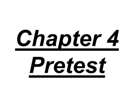 Chapter 4 Pretest.