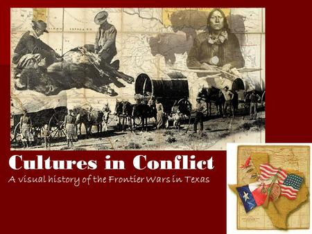 Cultures in Conflict A visual history of the Frontier Wars in Texas.