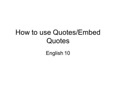 "How to use Quotes/Embed Quotes English 10. Quotation Marks & Source ""The lantern hanging at her wagon had gone out, but another was shining in her face-much."