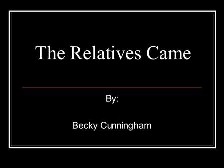 The Relatives Came By: Becky Cunningham Vocabulary List mountains disappear summer Virginia pajamas vacation station wagon grapes relatives hugs.