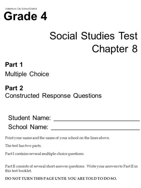 Watertown City School District Grade 4 Social Studies Test Chapter 8 Part 1 Multiple Choice Part 2 Constructed Response Questions Student Name: School.