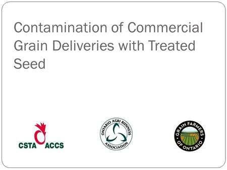 Contamination of Commercial Grain Deliveries with Treated Seed.