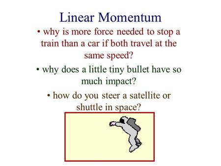 Linear Momentum why is more force needed to stop a train than a car if both travel at the same speed? why does a little tiny bullet have so much impact?