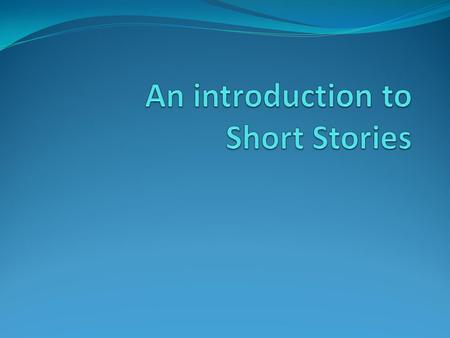 An introduction to Short Stories