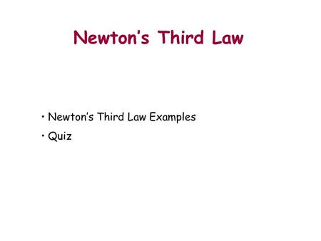 Newton's Third Law Newton's Third Law Examples Quiz Outline.